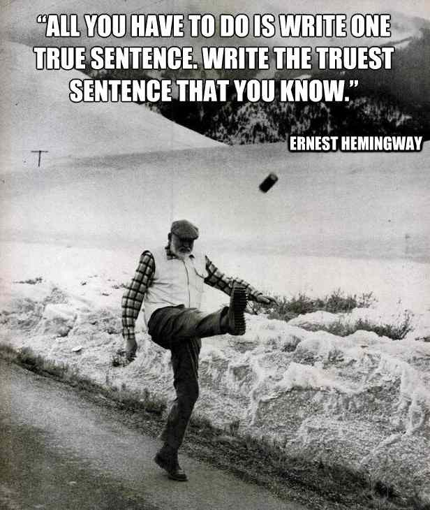 ernest hemingway quotes on writing Although he never wrote any essays on writing, hemingway did 10 writing tips to live by from ernest hemingway ernest hemingway, literature, quotes on writing.