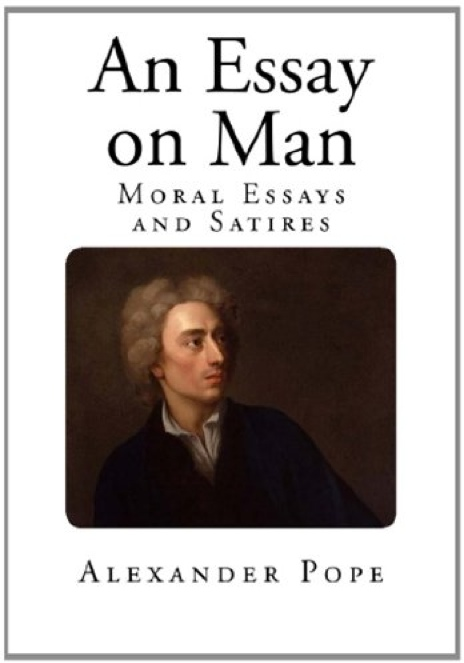 pope essay on man theme An essay on criticism alexander pope  and wisely curb'd proud man's  pretending wit: as on the land  and theme explain the meaning quite away  you then.