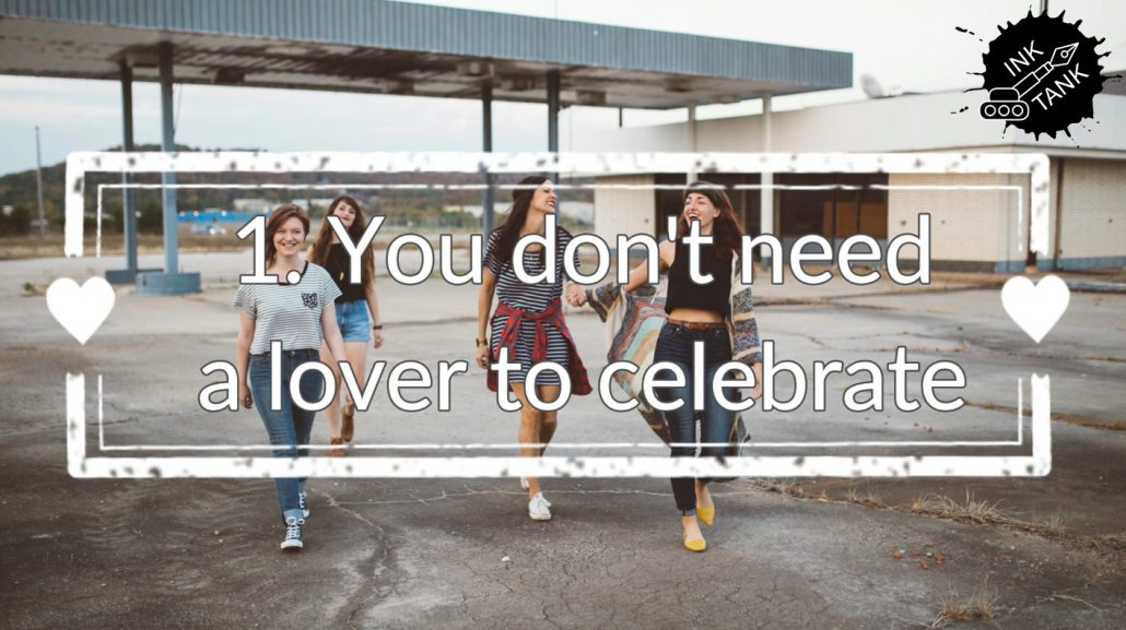 1. You don't need a lover to celebrate