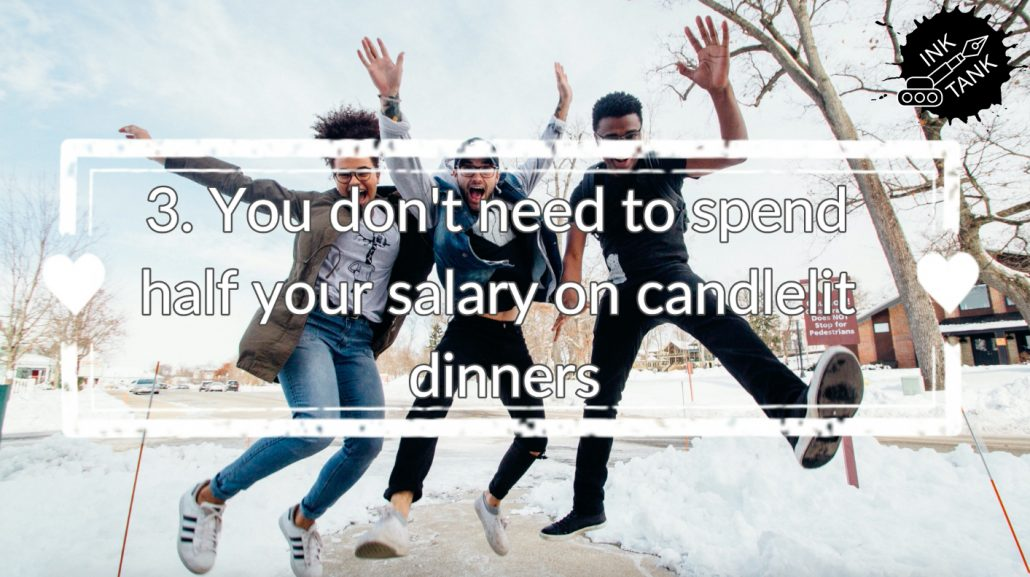 3. You don't need to spend half of your salary on candlelit dinners
